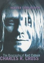 Heavier Than Heaven: A Biography of Kurt Cobain by Charles R. Cross (2001-09-06)