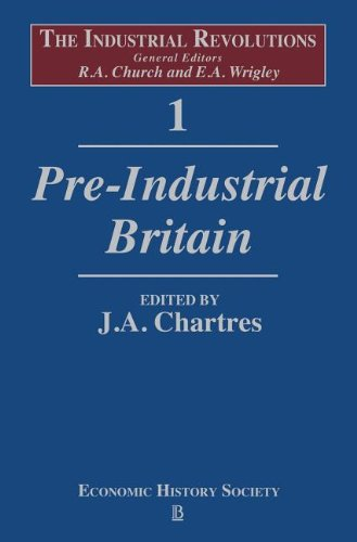 The Industrial Revolutions Volume 1: Pre-Industrial Britain: Pre-Industrial Britain v. 1