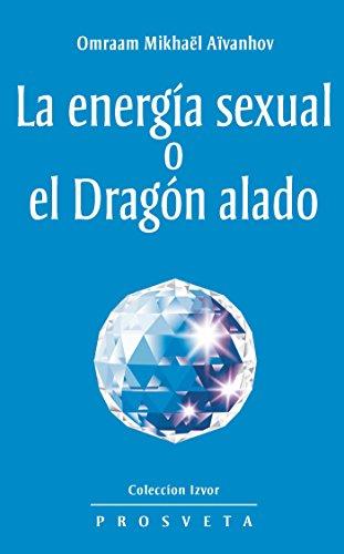 La energía sexual o el Dragón alado por Omraam Mikhaël Aïvanhov
