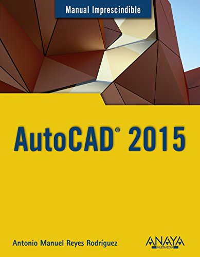 AutoCAD 2015 (Manuales Imprescindibles) por Antonio Manuel Reyes Rodríguez