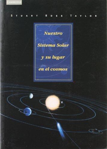 Nuestro sistema solar y su lugar en el cosmos (Astronomía) por Stuart Ross Taylor