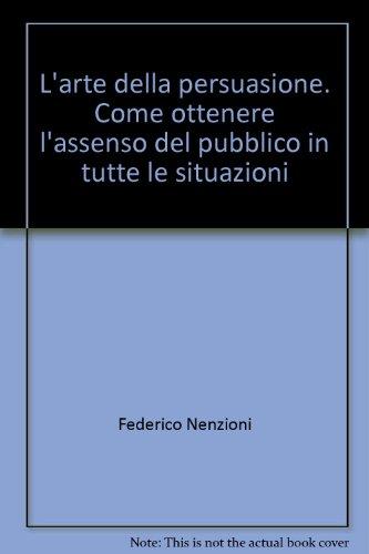 L'arte della persuasione. Come ottenere l'assenso del pubblico in tutte le situazioni (Trend) por Federico Nenzioni