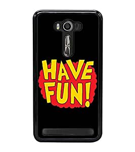 Have Fun 2D Hard Polycarbonate Designer Back Case Cover for Asus Zenfone Selfie ZD551KL