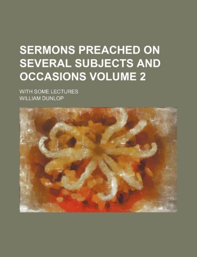 Sermons preached on several subjects and occasions Volume 2; with some lectures