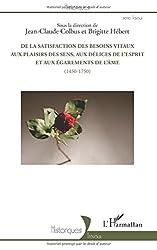 De la satisfaction des besoins vitaux aux plaisirs des sens, aux délices de l'esprit et aux égarements de l'âme (1450-1750)