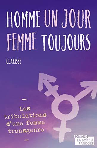 Homme un jour, femme toujours - Les tribulations d'une femme transgenre par Clarisse