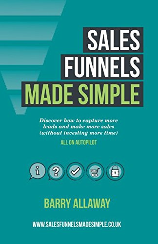 Sales Funnels Made Simple: How to Rhythmically Acquire Customers and Unlock the Missing Cash in your Business por Barry Allaway