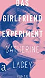 Das Girlfriend-Experiment: Roman von Catherine Lacey