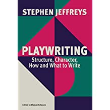 Playwriting: Structure, Character, How and What to Write