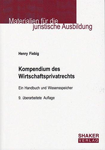 Kompendium des Wirtschaftsprivatrechts: Bürgerliches Recht, Handels-, Gesellschafts-, Wettbewerbs-, Wertpapier-, Prozess- und Insolvenzrecht in (Materialien für die juristische Ausbildung)