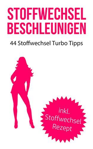 Stoffwechsel beschleunigen: 44 Stoffwechsel Turbo Tipps (inkl. Stoffwechsel Rezepte) (German Edition