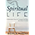 The Spiritual Life: Undeniable Ways to Conquer the Flesh and Grow in Christ