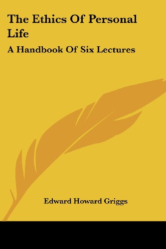 The Ethics of Personal Life: A Handbook of Six Lectures