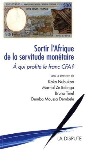 Sortir l'Afrique de la servitude monétaire : A qui profite le franc CFA ? par From La Dispute