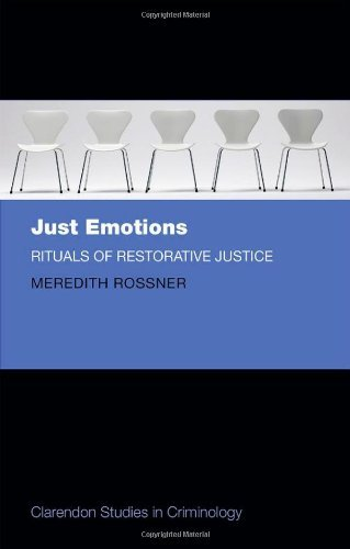 Just Emotions: Rituals of Restorative Justice (Clarendon Studies in Criminology) by Meredith Rossner (2013-10-17)