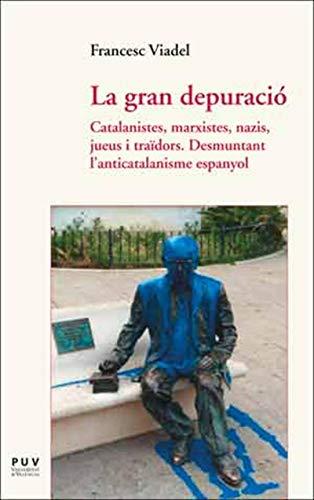La gran depuració: Catalanistes, marxistes, nazis, jueus i traïdors. Desmuntant l'anticatalanisme espanyol (Catalan Edition) por Francesc Viadel