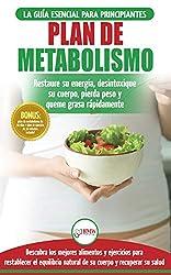 Plan de metabolismo: Recetas de dieta para principiantes Guía para restaurar su energía y acelerar su metabolismo para perder peso (Libro en español / Metabolism Plan Spanish Book) (Spanish Edition)