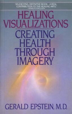 [ Healing Visualizations: Creating Health Through Imagery Epstein, Gerald ( Author ) ] { Paperback } 1989