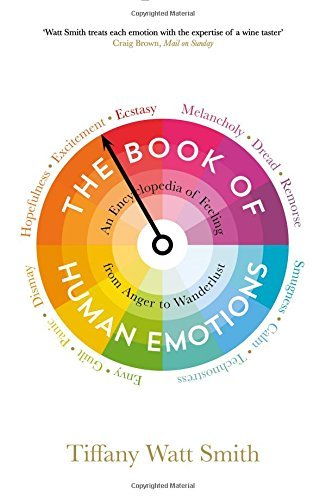 The Book of Human Emotions: An Encyclopedia of Feeling from Anger to Wanderlust (Wellcome) by Tiffany Watt Smith (2016-09-01)