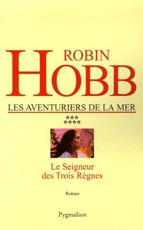 Les Aventuriers de la mer, Tome 7 : Le Seigneur des Trois Règnes par Robin Hobb
