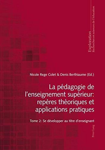 La Pedagogie de L'Enseignement Superieur: Reperes Theoriques Et Applications Pratiques: Tome 2: Se Developper Au Titre D'Enseignant (Exploration)