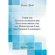 Ueber das Gestaltungsgesetz der Festlandsumrisse und die Symmetrische Lage der Grossen Landmassen (Classic Reprint)