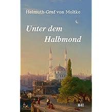 Unter dem Halbmond: Zustände und Begebenheiten in der Türkei in den Jahren 1835 bis 1839