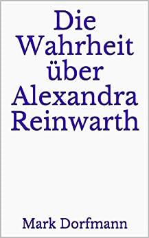 Die Wahrheit über Alexandra Reinwarth