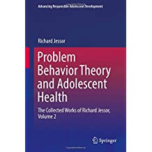 Problem Behavior Theory and Adolescent Health: The Collected Works of Richard Jessor, Volume 2 (Advancing Responsible Adolescent Development)