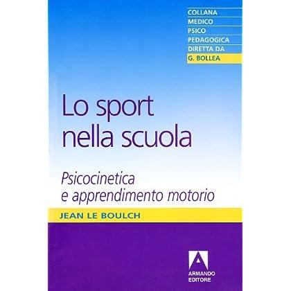 Lo Sport Nella Scuola. Psicocinetica E Apprendimento Motorio