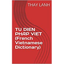 TU DIEN PHAP VIET (French Vietnamese Dictionary) (English Edition)