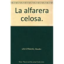 La alfarera celosa. [Tapa blanda] by LEVI-STRAUSS, Claude.-