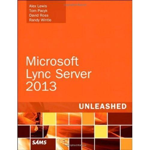 Microsoft Lync Server 2013 Unleashed by Alex Lewis (2013-04-09)