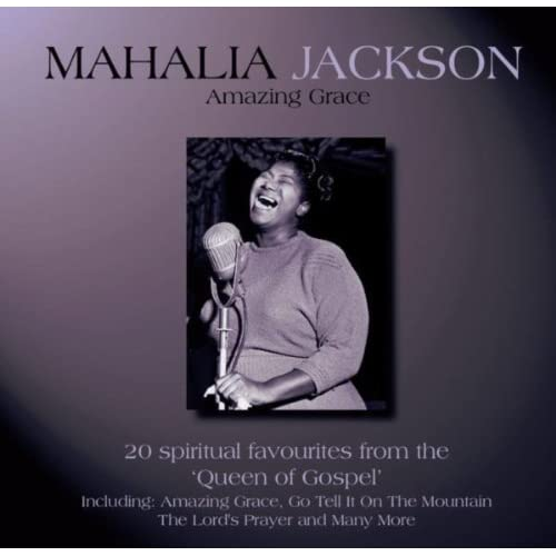 Mahalia Jackson - Amazing Grace - The Best Of The Queen Of Gospel