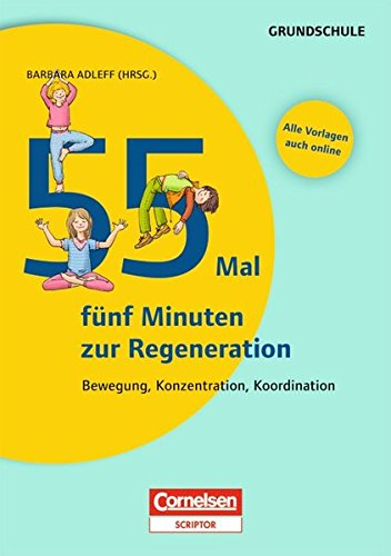 Lernen im Spiel: 55 Mal fünf Minuten zur Regeneration: Bewegung, Konzentration, Koordination. Buch mit Kopiervorlagen über Webcode