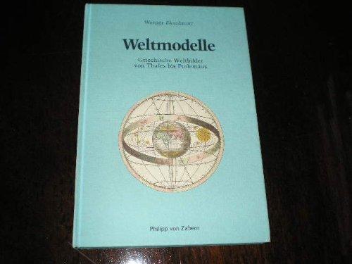 Weltmodelle: Griechische Weltbilder von Thales bis Ptolemäus