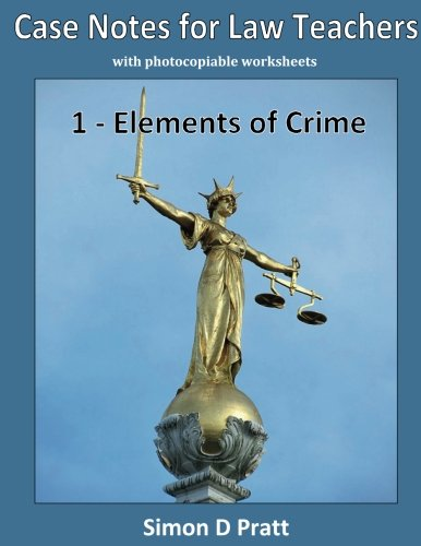 Case Notes for Law Teachers: Elements of Crime: Actus Reus, Mens Rea and Strict Liability: Volume 1