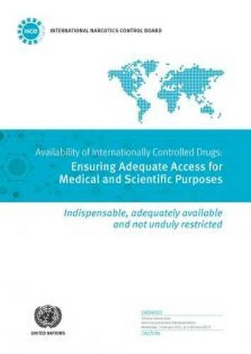 Availability of Internationally Controlled Drugs: Ensuring Adequate Access for Medical and Scientific Purposes by United Nations Office on Drugs and Crime (2016-06-30)