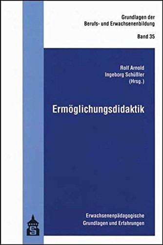 Grundlagen Erwachsenenbildung Der (Ermöglichungsdidaktik: Erwachsenenpädagogische Grundlagen und Erfahrungen (Grundlagen der Berufs- und Erwachsenenbildung))