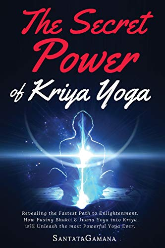 The Secret Power Of Kriya Yoga: Revealing the Fastest Path to Enlightenment. How Fusing Bhakti & Jnana Yoga into Kriya will Unleash the most Powerful Yoga Ever: Volume 2 (Real Yoga) por SantataGamana