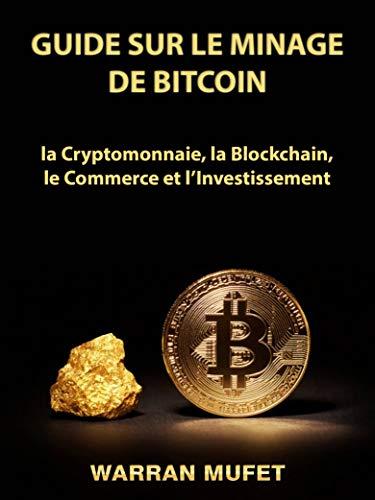 Guide sur le Minage de Bitcoin, la Cryptomonnaie, la Blockchain, le Commerce et l'Investissement par  Hiddenstuff Entertainment