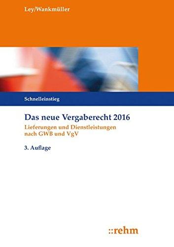 Das neue Vergaberecht 2016 - Schnelleinstieg: Lieferungen und Dienstleistungen nach GWB und VgV