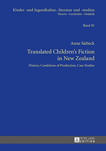 Translated Childrens Fiction in New Zealand: History, Conditions of Production, Case Studies (Kinder- und Jugendkultur, -literatur und -medien Book 92) (English Edition)