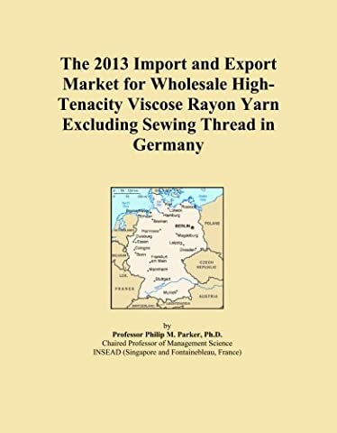 The 2013 Import and Export Market for Wholesale High-Tenacity Viscose Rayon Yarn Excluding Sewing Thread in