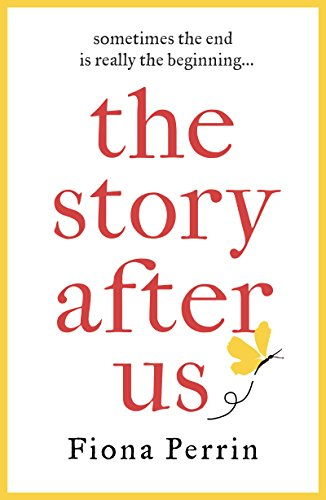 The Story After Us: A heartwarming tale of life and love for modern women everywhere by [Perrin, Fiona]