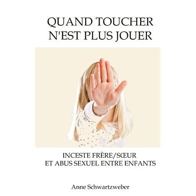 Quand toucher n'est plus jouer: Inceste frère/sœur et abus sexuel entre enfants