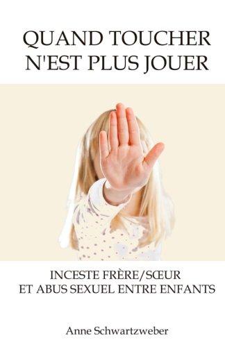 Quand toucher n'est plus jouer: Inceste frère/sœur et abus sexuel entre enfants par Anne Schwartzweber