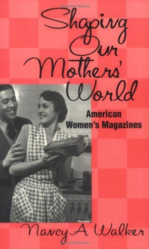 Art In America Magazine (Shaping Our Mothers' World: American Women's Magazines (Studies in Popular Culture))