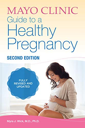 Mayo Clinic Guide to a Healthy Pregnancy 2nd Edition: 2nd Edition: Fully Revised and Updated (Parenting) (English Edition)