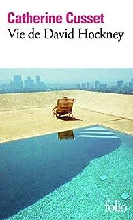 Vie de David Hockney par Catherine Cusset